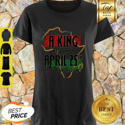 Africa Map A King Was Born In April Happy Birthday To Me Shirt
