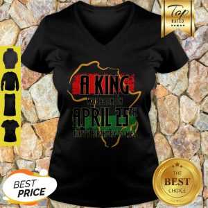 Africa Map A King Was Born In April Happy Birthday To Me V-neck