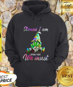 Gnome Cannabis Stoned I Am Smoke More We Must Hoodie