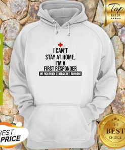 I Can't Stay At Home I'm A First Responder We Fight When Others Can't Anymore Hoodie