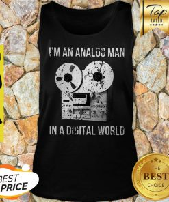I'm An Analog Man In A Digital World Tank Top