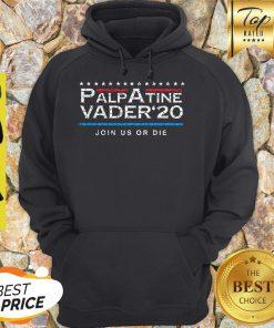 Nice Palpatine Vader 20 Join Us Or Die Hoodie