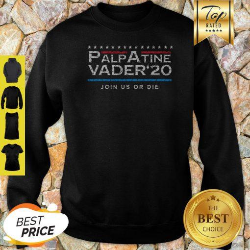 Nice Palpatine Vader 20 Join Us Or Die Sweatshirt