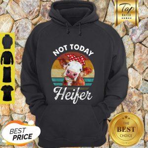 Nice Vintage Not Today Heifer For Farmer Hoodie