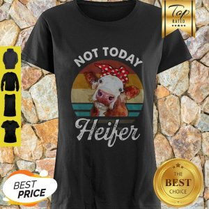Nice Vintage Not Today Heifer For Farmer Shirt