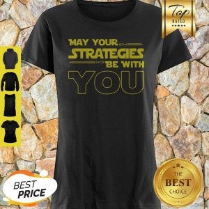Official May Your Strategies Be With You Shirt