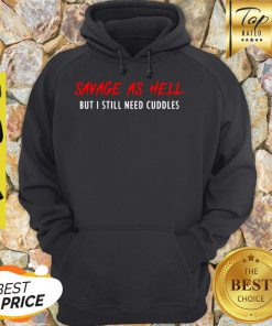 Savage As Hell But I Still Need Cuddles Hoodie