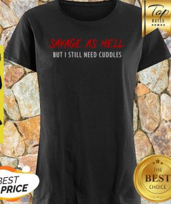 Savage As Hell But I Still Need Cuddles Shirt