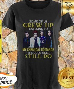 Some Of Us Grew Up Listening To My Chemical Romance The Cool Ones Still Do Shirt
