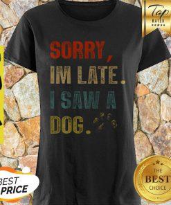 Sorry I'm Late I Saw A Dog Paw Vintage Shirt