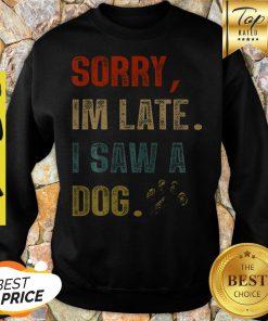 Sorry I'm Late I Saw A Dog Paw Vintage Sweatshirt
