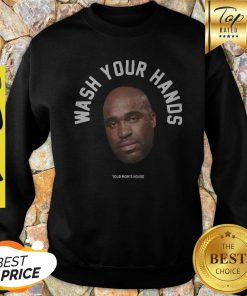 Tom Segura Wash Your Hands Your Mom' House Sweatshirt