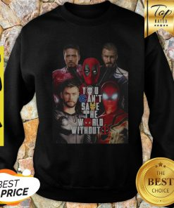 You Can't Save The World Without Deadpool Marvel Sweatshirt