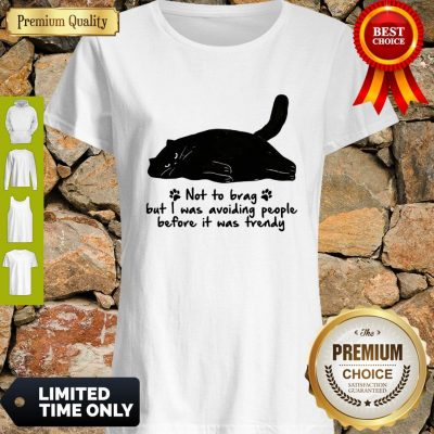 Black Cat Not To Brag But I Was Avoiding People Before It Was Trendy Shirt