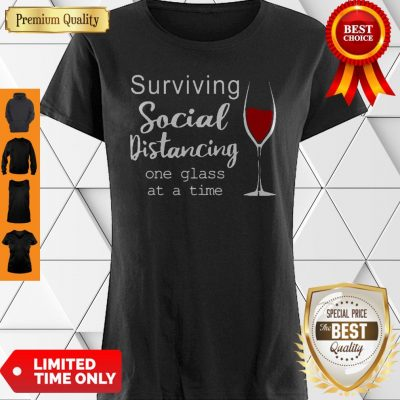 COVID-19 Surviving Social Distancing One Glass At A Time Shirt
