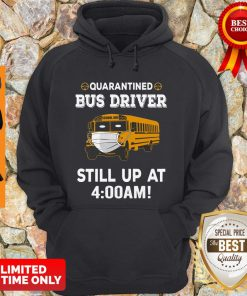 Premium Qurantined Bus Driver Still Up At 4-00 Am Hoodie