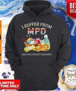 I Suffer From MPD Multiple Project Disorder Hoodie