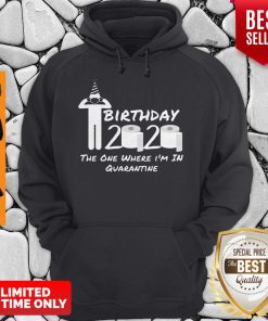 Birthday 2020 Shirt The One Where I'm In Quarantine Funny Birthday Gift Social Distancing Pandemic Hoodie