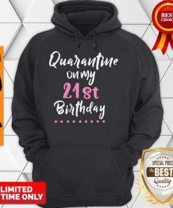 Quarantine On My 21st Birthday Social Distancing Hoodie