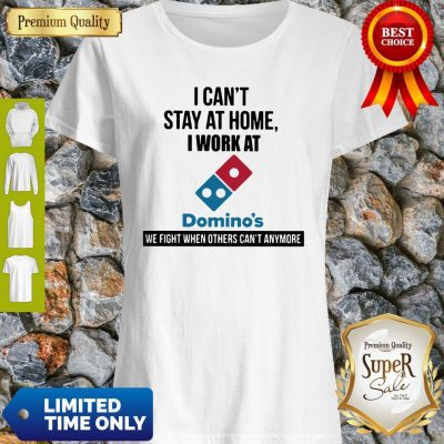 I Can't Stay At Home I Work At Domino's We Fight Shirt