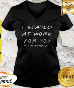 I Stayed At Work For You #Socialworkerlife V-neck