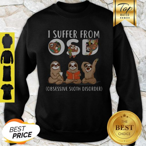 I Suffer From OSD Obsessive Sloth Disorder Sloth Lovers Sweatshirt