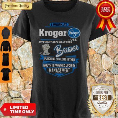 I Work At Kroger I Use Excessive Sarcasm At Work Because Punching Shirt