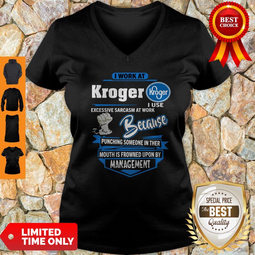 I Work At Kroger I Use Excessive Sarcasm At Work Because Punching V-neck