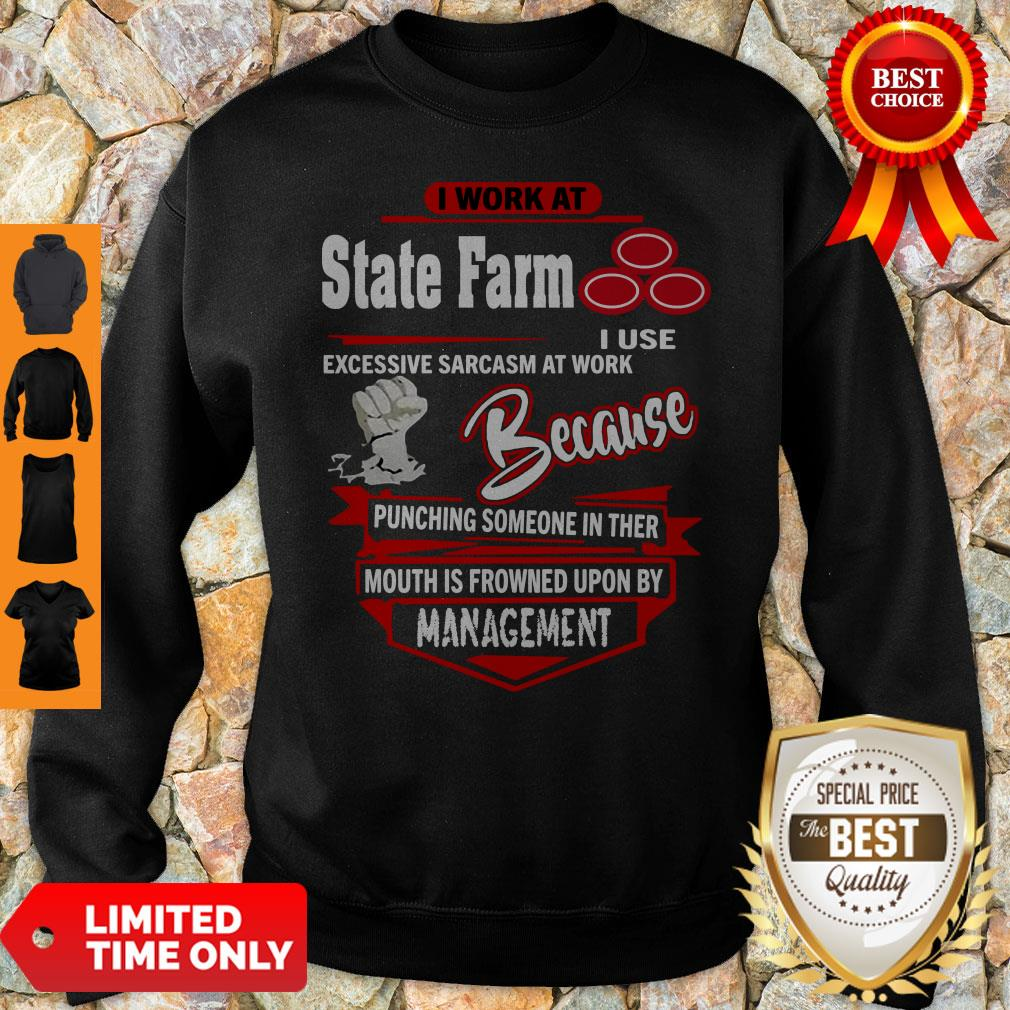 I Work At State Farm I Use Excessive Sarcasm At Work Because Punching Sweatshirt
