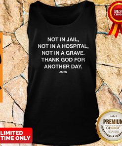 Nice Not In Jail Not In A Hospital Not In A Grave Tank Top