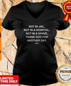 Nice Not In Jail Not In A Hospital Not In A Grave V-neck