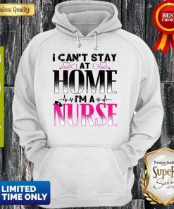 Nurse Tshirt – I Can't Stay At Home I'm A Nurse Quarantine Hoodie