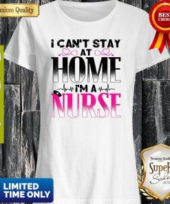 Nurse Tshirt – I Can't Stay At Home I'm A Nurse Quarantine Shirt
