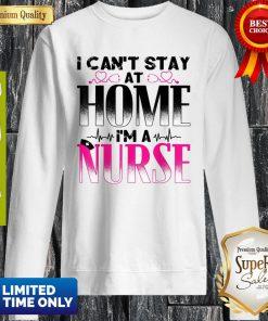 Nurse Tshirt – I Can't Stay At Home I'm A Nurse Quarantine Sweatshirt
