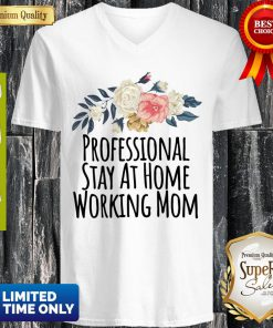 Professional Stay At Home Working Mom Funny Flowers Gift V-neck