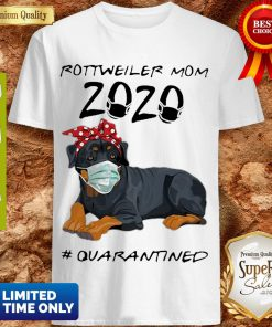 Rottweiler Mom 2020 #Quarantined COVID-19 Shirt