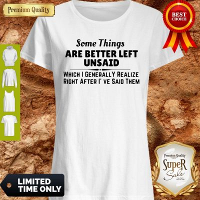 Original Some Things Are Better Left Unsaid Shirt