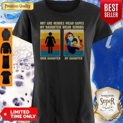 Not Are Heroes Wear Capes My Daughter Wear Scrubs Your Daughter My Daughter Shirt