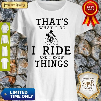 Original Thats What I Do I Ride And I Know Things Shirt