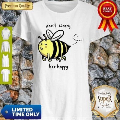 Funny Don't Worry Bee Happy Shirt