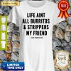 Awesome Life Ain't All Burritos And Strippers My Friend Dean Winchester Shirt