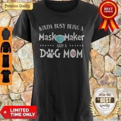 Pretty Kinda Busy Being A Mask Maker And A Dog Mom Shirt