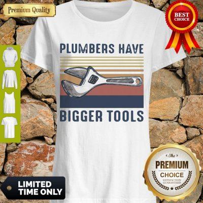 Premium Plumbers Have Bigger Tools Vintage Shirt