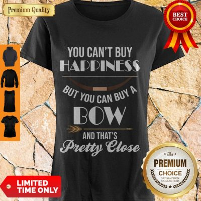 Nice You Can't Buy Happiness But You Can Buy A Bow And That's Pretty Close Shirt