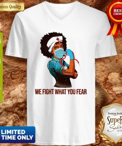 Strong Black Women Nurse We Fight What You Fear V-neck