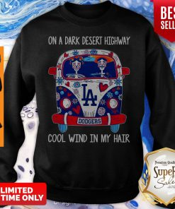 Top Los Angeles Dodgers On A Dark Desert Highway Cool Wind In My Hair Sweatshirt