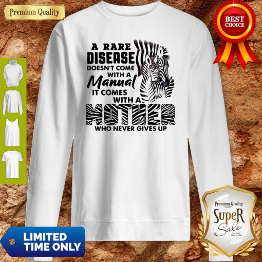 Zebra A Rare Disease Doesn't Come With A Manual It Comes With A Mother Sweatshirt