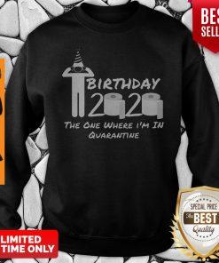 Birthday 2020 Shirt The One Where I'm In Quarantine Funny Birthday Gift Social Distancing Pandemic Sweatshirt
