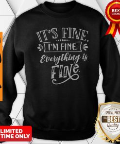 Official It's Fine I'm Fine Everything Is Fine Sweatshirt