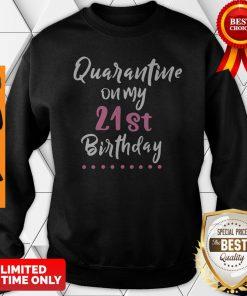 Quarantine On My 21st Birthday Social Distancing Sweatshirt